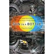 Sun in a Bottle The Strange History of Fusion and the Science of Wishful Thinking