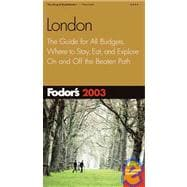 London 2003 : The Guide for All Budgets, Where to Stay, Eat, and Explore on and off the Beaten Path