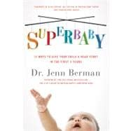 SuperBaby 12 Ways to Give Your Child a Head Start in the First 3 Years