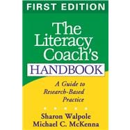 The Literacy Coach's Handbook, First Edition A Guide to Research-Based Practice