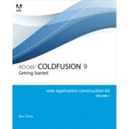 Adobe ColdFusion 9 Web Application Construction Kit, Volume 1 Getting Started