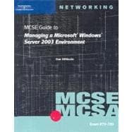 MCSE Guide to Managing a Microsoft Windows Server 2003 Environment : Exam #70-290