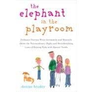 The Elephant in the Playroom Ordinary Parents Write Intimately and Honestly About the Extraordinary Highs and Heartbreaking Lows of Raising Kids with Special Needs