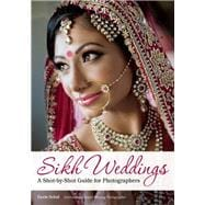 Sikh Weddings A Shot-by-Shot Guide for Photographers 9781682030363R