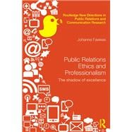 Public Relations Ethics and Professionalism: The Shadow of Excellence 9780415630382R