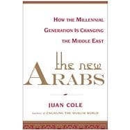 The New Arabs How the Millennial Generation is Changing the Middle East