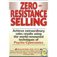 Zero-Resistance Selling : Achieve Extraordinary Sales Results Using World Renowned techqs Psycho Cyberneti