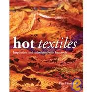 Hot Textiles Inspiration and Techniques with Heat Tools