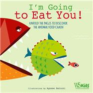 I'm Going to Eat You! Unfold the Pages to Discover the Animal Food Chain