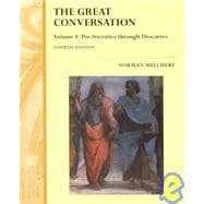 The Great Conversation: A Historical Introduction to Philosophy : Pre-Socratics Through Descartes
