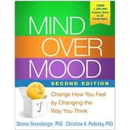 Mind Over Mood, Second Edition Change How You Feel by Changing the Way You Think