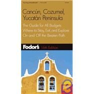 Cancun, Cozumel, Yucatan Peninsula : The Guide for All Budgets, Where to Stay, Eat, and Explore on and off the Beaten Path
