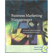Business Marketing Management : A Strategic View of Industrial and Organizational Markets