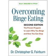 Overcoming Binge Eating, Second Edition The Proven Program to Learn Why You Binge and How You Can Stop