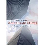 The World Trade Center Through Time 9781635000450R