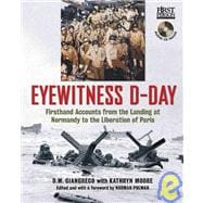 Eyewitness D-Day Firsthand Accounts from the Landing at Normandy to the Liberation of Paris