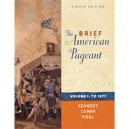 The Brief American Pageant: A History of the Republic, Volume I: To 1877, 8th Edition
