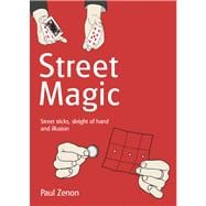 Street Magic Street Tricks, Sleight of Hand and Illusion