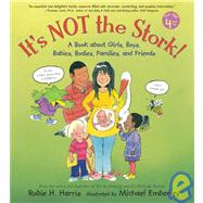 It's Not the Stork! : A Book about Girls, Boys, Babies, Bodies, Families and Friends