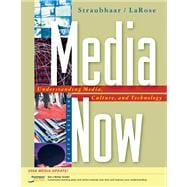 Media Now Understanding Media, Culture, and Technology, 2008 Update