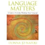Language Matters A Guide to Everyday Questions About Language