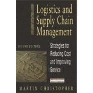 Logistics and Supply Chain Management : Strategies for Reducing Cost and Improving Service