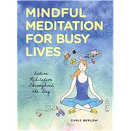 Mindful Meditation for Busy Lives Active Meditation Throughout the Day
