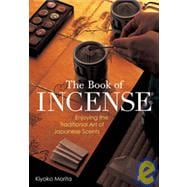 The Book of Incense Enjoying the Traditional Art of Japanese Scents
