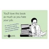 You'll Love This Book as Much as You Hate Your Job (someecards) : 45 cards for decorating your cubicle, insulting coworkers, and justifying your excessive Drinking