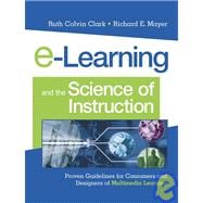E-Learning and the Science of Instruction : Proven Guidelines for Consumers and Designers of Multimedia Learning