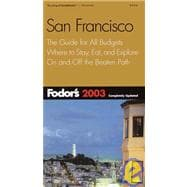 Fodor's San Francisco 2003 : The Guide for All Budgets, Where to Stay, Eat, and Explore on and off the Beaten Path