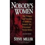 Nobody's Women : The Crimes and Victims of Anthony Sowell, the Cleveland Serial Killer