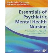 Essentials of Psychiatric Mental Health Nursing : A Communication Approach to Evidence-Based Care