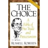 Choice, The: A Fable of Free Trade and Protectionism, Updated and Revised Edition