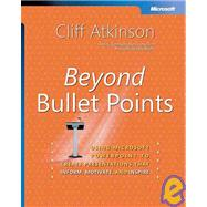 Beyond Bullet Points Using Microsoft PowerPoint to Create Presentations That Inform, Motivate, and Inspire