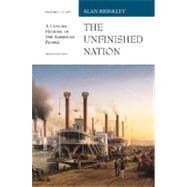 Unfinished Nation Vol. I : A Concise Narrative of the American People