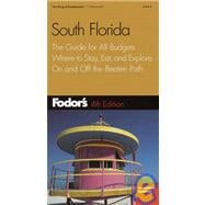 Fodor's South Florida : The Guide for All Budgets, Where to Stay, Eat, and Explore on and off the Beaten Path