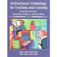 Instructional Technology for Teaching and Learning : Designing Instruction, Integrating Computers, and Using Media