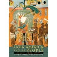 Latin America and Its People, Volume 1 (to 1830)
