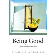 Being Good; An Introduction to Ethics