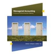 Managerial Accounting: A Focus on Ethical Decision Making, 5th Edition