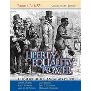Liberty, Equality, Power A History of the American People, Vol. I: To 1877, Concise Edition