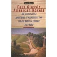 Four Classic American Novels : The Scarlet Letter - The Adventures of Huckleberry Finn - The Red Badge of Courage - Billy Budd, Sailor