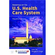 Essentials of the U.S. Health Care System, 4E (w/bound-in Navigate 2 Advantage Access)