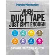 Popular Mechanics When Duct Tape Just Isn't Enough Quick Fixes for Everyday Disasters
