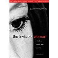 The Invisible Woman Gender, Crime, and Justice
