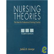 Nursing Theories : The Base for Professional Nursing Practice (4th)