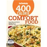 Good Housekeeping 400 Calorie Comfort Food Easy Mix-and-Match Recipes for a Skinnier You!