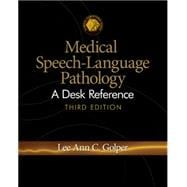 Medical Speech-Language Pathology A Desk Reference