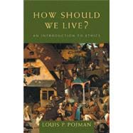 How Should We Live?: An Introduction to Ethics, 1st Edition